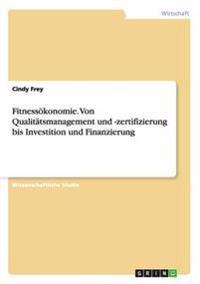 Fitnessökonomie. Von Qualitätsmanagement und -zertifizierung bis Investition und Finanzierung