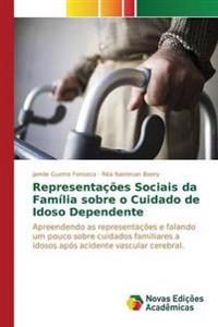 Representacoes Sociais Da Familia Sobre O Cuidado de Idoso Dependente