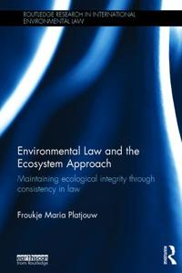 Environmental Law and the Ecosystem Approach: Maintaining Ecological Integrity Through Consistency in Law