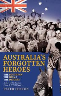 Southpaw, the diva & the diggers - a story of australias forgotten heroes: