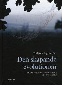 Den skapande evolutionen : om vad evolutionsteorin innebär - och inte innebär