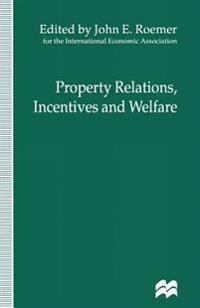 Property Relations, Incentives and Welfare