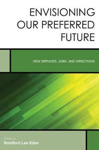 Envisioning Our Preferred Future: New Services, Jobs, and Directions