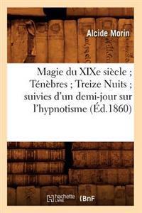 Magie Du Xixe Si�cle; T�n�bres; Treize Nuits; Suivies d'Un Demi-Jour Sur l'Hypnotisme (�d.1860)
