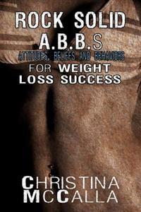 Rock Solid A.B.B.S (Attitudes, Beliefs and Behaviors) for Weight Loss Success
