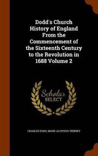 Dodd's Church History of England from the Commencement of the Sixteenth Century to the Revolution in 1688, Volume 2
