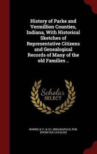 History of Parke and Vermillion Counties, Indiana, with Historical Sketches of Representative Citizens and Genealogical Records of Many of the Old Families ..
