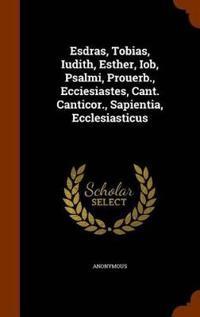 Esdras, Tobias, Iudith, Esther, Iob, Psalmi, Prouerb., Ecciesiastes, Cant. Canticor., Sapientia, Ecclesiasticus