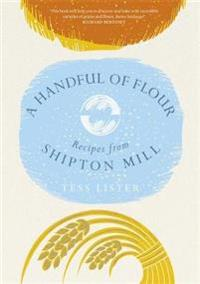 A Handful of Flour: Recipes from Shipton Mill