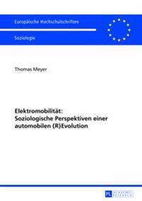 Elektromobilitaet: Soziologische Perspektiven Einer Automobilen (R)Evolution