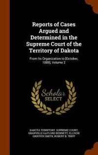 Reports of Cases Argued and Determined in the Supreme Court of the Territory of Dakota