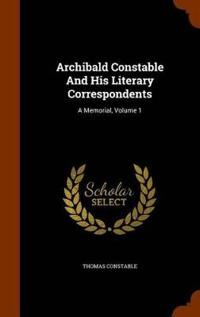 Archibald Constable and His Literary Correspondents
