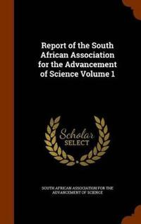 Report of the South African Association for the Advancement of Science Volume 1