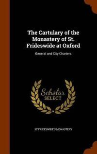 The Cartulary of the Monastery of St. Frideswide at Oxford