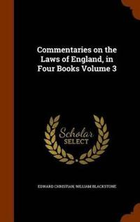 Commentaries on the Laws of England, in Four Books Volume 3