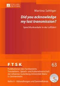 Did You Acknowledge My Last Transmission?: Sprechfunkverkehr in Der Luftfahrt- Audioverbale Interaktion Zwischen Flugsicherung Und Crew