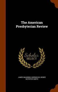 The American Presbyterian Review