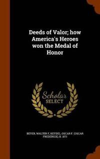 Deeds of Valor; How America's Heroes Won the Medal of Honor