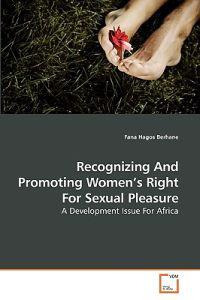 Recognizing and Promoting Women's Right for Sexual Pleasure