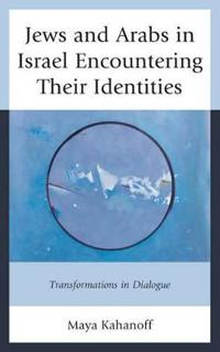 Jews and Arabs in Israel Encountering Their Identities: Transformations in Dialogue