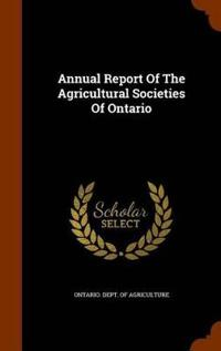Annual Report of the Agricultural Societies of Ontario