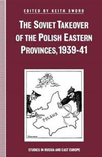 The Soviet Takeover of the Polish Eastern Provinces, 1939–41