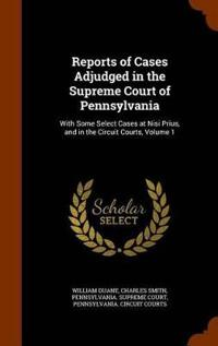 Reports of Cases Adjudged in the Supreme Court of Pennsylvania