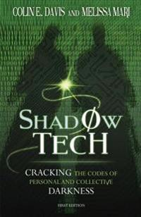 Shadow Tech: Cracking the Codes of Personal and Collective Darkness