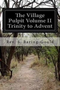 The Village Pulpit Volume II Trinity to Advent