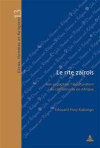Le Rite Zaïrois: Son Impact Sur l'Inculturation Du Catholicisme En Afrique