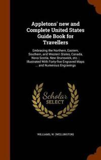Appletons' New and Complete United States Guide Book for Travellers