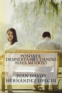 Posdata: Despiértame Cuando Haya Muerto
