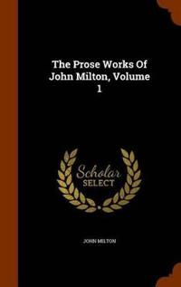 The Prose Works of John Milton, Volume 1