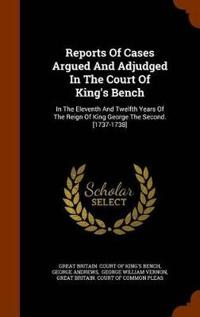 Reports of Cases Argued and Adjudged in the Court of King's Bench