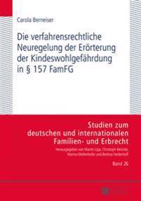 Die Verfahrensrechtliche Neuregelung Der Eroerterung Der Kindeswohlgefaehrdung in 157 Famfg: Moeglichkeiten Und Grenzen Der Umsetzung in Der Familieng