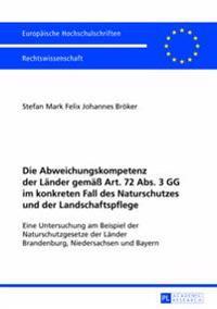 Die Abweichungskompetenz Der Laender Gemaeß Art. 72 Abs. 3 Gg Im Konkreten Fall Des Naturschutzes Und Der Landschaftspflege: Eine Untersuchung Am Beis