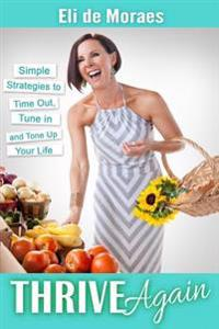 Thrive Again: Simple Strategies to Time Out, Tune in and Tone Up Your Life