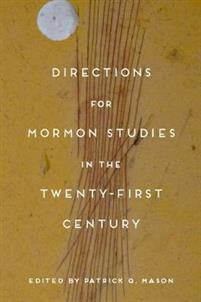 Directions for Mormon Studies in the Twenty-first Century