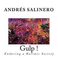 Gulp !: Enduring a Bulimic Society