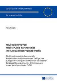 Privilegierung Von Public-Public-Partnerships Im Europaeischen Vergaberecht: Die Einordnung Interkommunaler Kooperation Im Systematischen Gefuege Des
