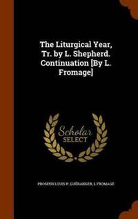 The Liturgical Year, Tr. by L. Shepherd. Continuation [By L. Fromage]