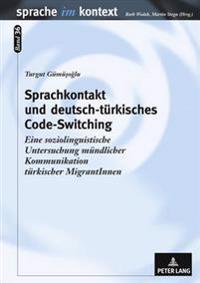 Sprachkontakt Und Deutsch-Tuerkisches Code-Switching: Eine Soziolinguistische Untersuchung Muendlicher Kommunikation Tuerkischer Migrantinnen