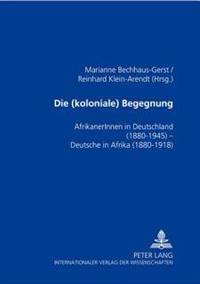 Die (Koloniale) Begegnung: Afrikanerinnen in Deutschland 1880-1945 - Deutsche in Afrika 1880-1918