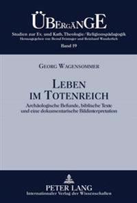 Leben Im Totenreich: Archaeologische Befunde, Biblische Texte Und Eine Dokumentarische Bildinterpretation