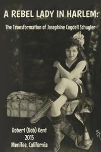 A Rebel Lady in Harlem: The Transformation of Josephine Cogdell Schuyler