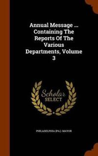 Annual Message ... Containing the Reports of the Various Departments, Volume 3