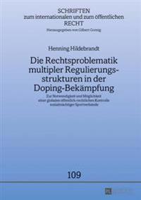 Die Rechtsproblematik Multipler Regulierungsstrukturen in Der Doping-Bekaempfung: Zur Notwendigkeit Und Moeglichkeit Einer Globalen Oeffentlich-Rechtl