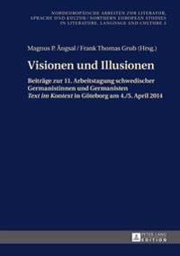 Visionen Und Illusionen: Beitraege Zur 11. Arbeitstagung Schwedischer Germanistinnen Und Germanisten Text Im Kontext in Goeteborg Am 4./5. Apri