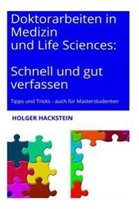 Doktorarbeiten in Medizin Und Life Sciences: Schnell Und Gut Verfassen: Tipps Und Tricks Auch Für Masterstudenten - Inklusive Checklisten Für Alle Kap