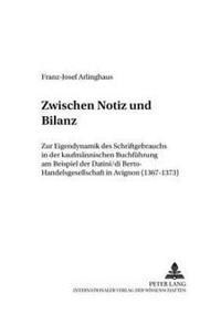Zwischen Notiz Und Bilanz: Zur Eigendynamik Des Schriftgebrauchs in Der Kaufmaennischen Buchfuehrung Am Beispiel Der Datini/Di Berto-Handelsgesel